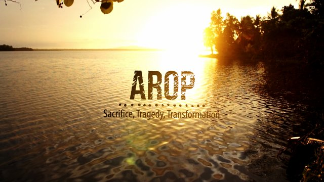 Arop: Sacrifice, Tragedy, Transformation